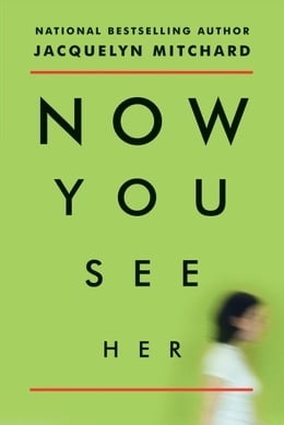 Book Now You See Her by Jacquelyn Mitchard