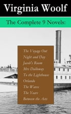 The Complete 9 Novels: The Voyage Out + Night and Day + Jacob's Room + Mrs Dalloway + To the Lighthouse + Orlando + The Waves + The Years + Between th by Virginia  Woolf