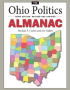 The Ohio Politics Almanac: Third Edition, Revised and Updated by Michael Curtin