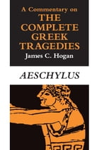 A Commentary on The Complete Greek Tragedies. Aeschylus by James C. Hogan