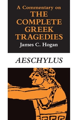 Book A Commentary on The Complete Greek Tragedies. Aeschylus by James C. Hogan