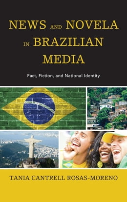 Book News and Novela in Brazilian Media: Fact, Fiction, and National Identity by Tania Cantrell Rosas-Moreno