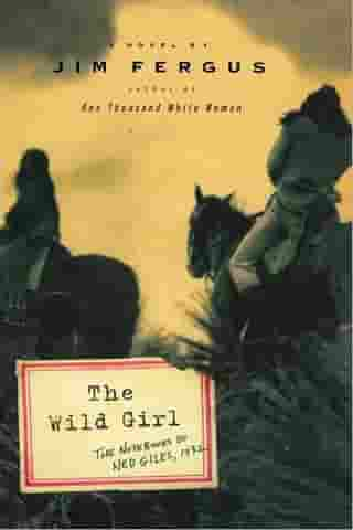 The Wild Girl: The Notebooks of Ned Giles, 1932 by Jim Fergus