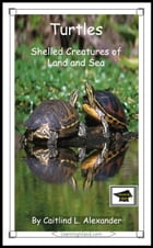 Turtles: Shelled Creatures of Land and Sea: Educational Version by Caitlind L. Alexander