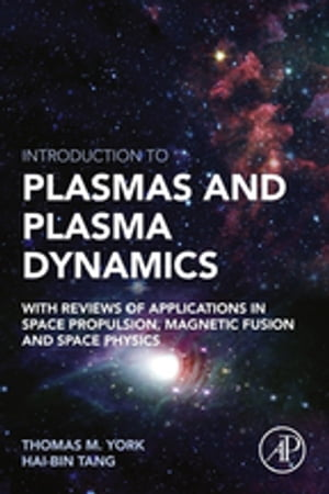 Introduction to Plasmas and Plasma Dynamics With Reviews of Applications in Space Propulsion,  Magnetic Fusion and Space Physics