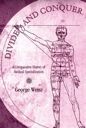 Divide and Conquer A Comparative History of Medical Specialization