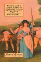 Women, Work And Sexual Politics In Eighteenth-Century England