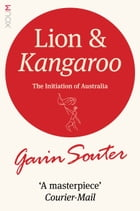 Lion and Kangaroo: The Initiation of Australia by Gavin Souter