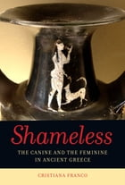 Shameless: The Canine and the Feminine in Ancient Greece