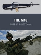 The M16 by Gordon L. Rottman
