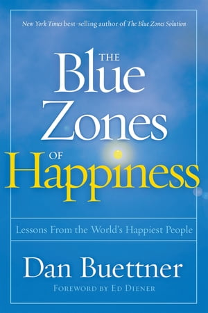 The Blue Zones of Happiness: Lessons From the World's Happiest People by Dan Buettner