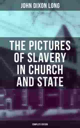 The Pictures of Slavery in Church and State (Complete Edition): Including Personal Reminiscences, Biographical Sketches and Anecdotes on Slavery by John Wesley and Richard Watson