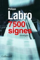 7 500 signes: Chroniques by Philippe Labro