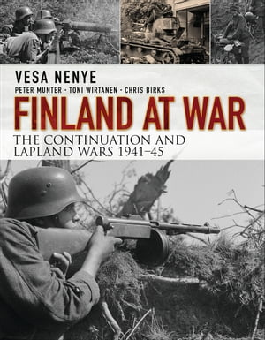 Finland at War The Continuation and Lapland Wars 1941�?45