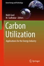 Carbon Utilization: Applications for the Energy Industry by Malti Goel