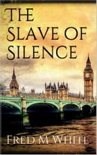 The Slave of Silence de Fred M. White