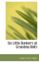 Six Little Bunkers At Grandma Bell's by Laura Lee Hope