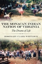 The Monacan Indian Nation of Virginia: The Drums of Life by Rosemary Clark Whitlock