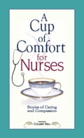 A Cup of Comfort for Nurses 01c1e33a-1c1e-43dd-96f7-45cfe507b917