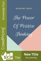 The Power Of Positive Thinking by NISHANT BAXI