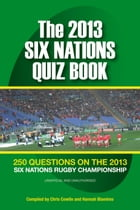The 2013 Six Nations Quiz Book: 250 Questions on the 2013 Six Nations Championship by Chris Cowlin