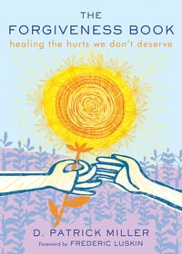 The Forgiveness Book: Healing the Hurts We Don't Deserve