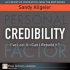 Credibility: I've Lost It-Can I Rebuild It? by Sandy Allgeier