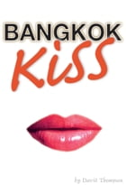 Bangkok Kiss by David Thompson