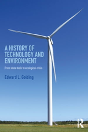 A History of Technology and Environment From stone tools to ecological crisis