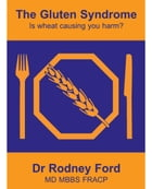 The Gluten Syndrome: is wheat causing you harm? by Rodney Ford