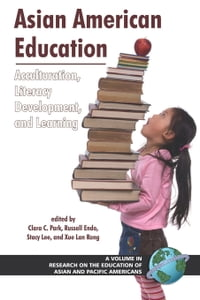 Asian American Education: Acculturation, Literacy Development, and Learning