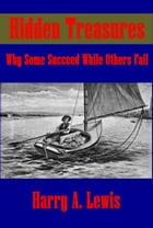 Hidden Treasures, Why Some Succeed While Others Fail (Finely Illustrated) by Harry A. Lewis