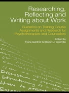 Researching, Reflecting and Writing about Work: Guidance on Training Course Assignments and…