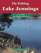 Fly Fishing Lake Jennings: An excerpt from Fly Fishing California by Ken Hanley