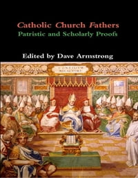 Catholic Church Fathers: Patristic and Scholarly Proofs