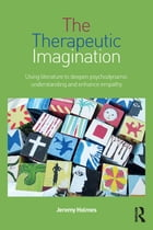 The Therapeutic Imagination: Using literature to deepen psychodynamic understanding and enhance…