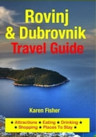 Rovinj & Dubrovnik Travel Guide: Attractions, Eating, Drinking, Shopping & Places To Stay by Karen Fisher