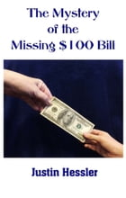 The Mystery of the Missing $100 Bill by Justin Hessler