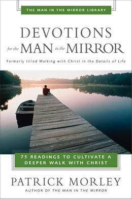 Book Devotions for the Man in the Mirror: 75 Readings to Cultivate a Deeper Walk with Christ by Patrick Morley