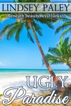 Ugly Paradise by Lindsey Paley