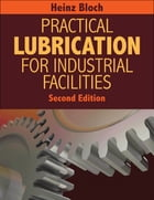 Practical Lubrication for Industrial Facilities - Second Edition