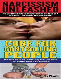 Narcissism Unleashed! & Cure for Controlling People