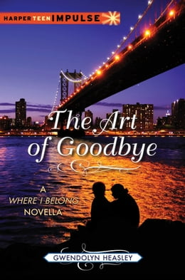 Book The Art of Goodbye: A Where I Belong Novella by Gwendolyn Heasley