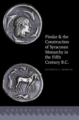 Book Pindar and the Construction of Syracusan Monarchy in the Fifth Century B.C. by Kathryn A. Morgan