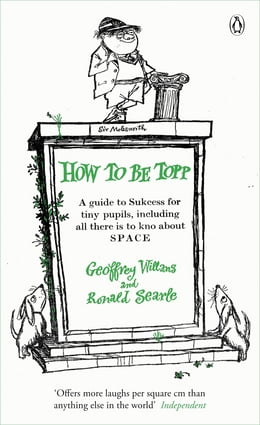 Book How to be Topp: A guide to Success for tiny pupils, including all there is to kno about SPACE by Geoffrey Willans