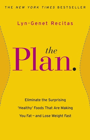 The Plan Eliminate the Surprising 'Healthy' Foods that are Making You Fat - and Lose Weight Fast