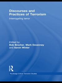 Discourses and Practices of Terrorism: Interrogating Terror