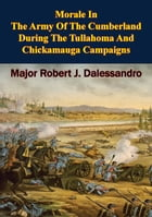 Morale In The Army Of The Cumberland During The Tullahoma And Chickamauga Campaigns by Major Robert J. Dalessandro