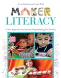Maker Literacy: A New Approach to Literacy Programming for Libraries 40cb0b3e-daf9-4b5c-91a7-9ababd2090cd