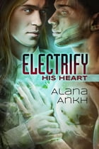 Electrify His Heart by Alana Ankh
